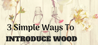 3 Simple Ways To Introduce Wood Into Your Home