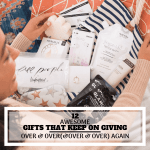 12 Awesome Gifts That Keep Giving Over & Over (& Over) Again!