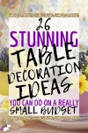 26 Stunning Table Decoration Ideas You Can Do On A Small Budget