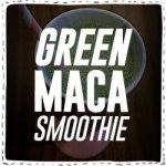 Green Maca Smoothie