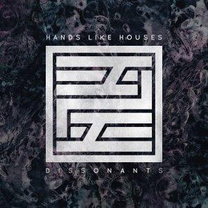 Hands Like Houses, Dissonants © Rise