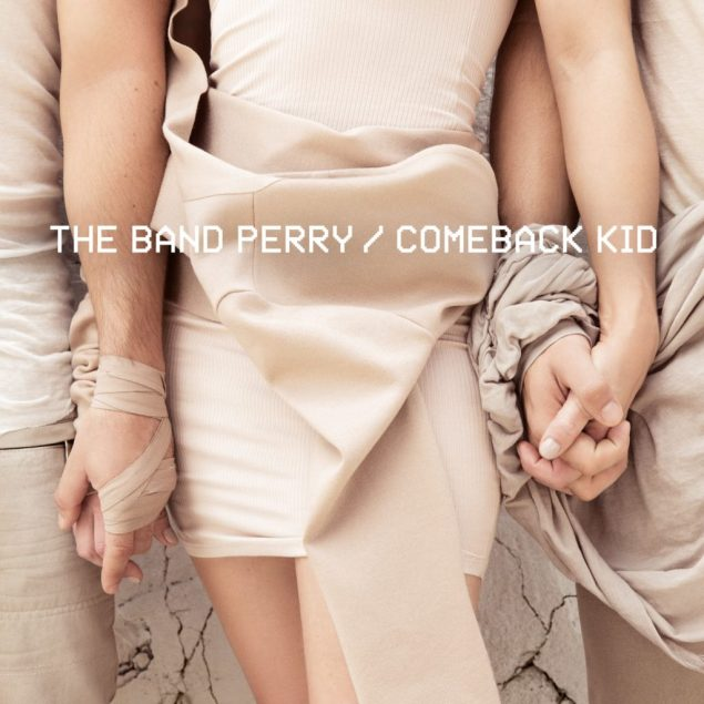 "The Band Perry, ""Comeback Kid"" © Mercury Nashville/Interscope"