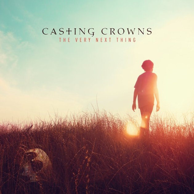 Casting Crowns, The Very Next Thing © Provident/Sony