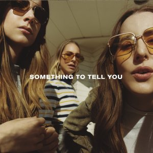 HAIM, Something to Tell You © Columbia