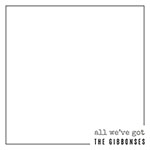 All We've Got by The Gibbonses