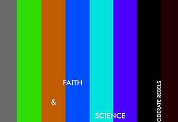 Faith & Science by Moderate Rebels