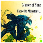 There Be Monsters by Master of None