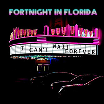 I Can't Wait Forever by Fortnight In Florida