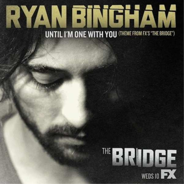 """Ryan Bingham - Until I'm One With You (Theme From FX'S """"The Bridge"""") (CD SINGLE) (2013) CD 1"""