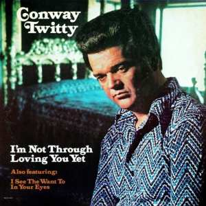 Conway Twitty - I'm Not Through Loving You Yet (1974) CD 6