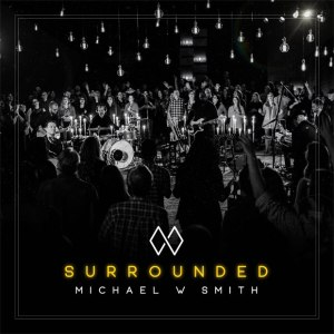 Michael W Smith - Surrounded