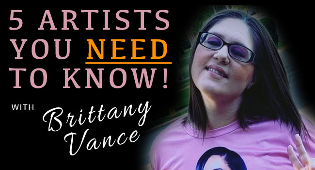 5 Artists You Need to Know with Brittany Vance