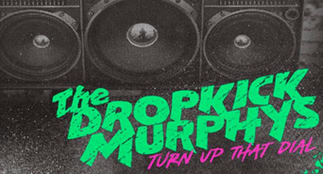 Dropkick Murphys - Turn Up That Dial