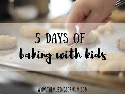5 Days Of Baking With Kids - The Musings of Mum