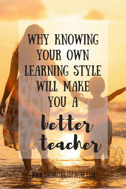 Why Knowing Your Own Learning Style Will Make You A Better Teacher - The Musings of Mum