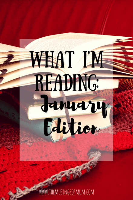 What I'm Reading: January Edition | The Musings of Mum