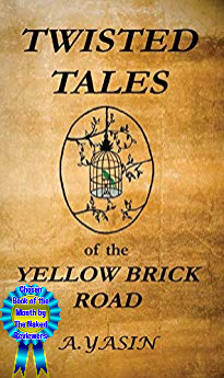 Twisted Tales of the Yellow Brick Road by A. Yasin