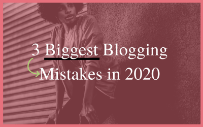 3 Biggest Blogging Mistakes in 2020