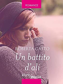Tutto può cambiare in Un battito d'ali: il romanzo di Roberta Gatto