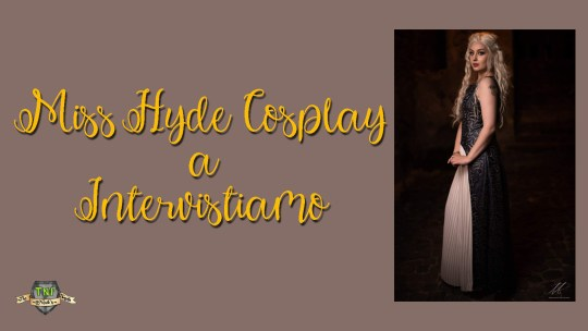 Miss Hyde Cosplay a Intervistiamo!