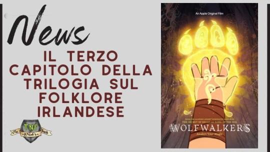 Wolfwalkers – il terzo capitolo è uno dei migliori film d'animazione dell'anno