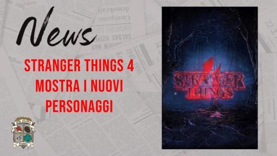Stranger Things 4 – nuovi personaggi!