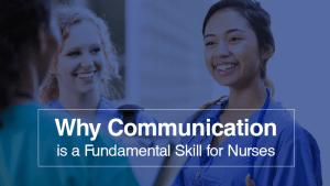 Why Communication is a Fundamental Skill for Nurses
