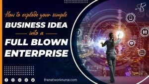 How to Explode Your Simple Business Idea into a Full-Blown Enterprise?