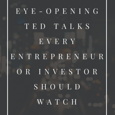 4 Eye-Opening TED Talks Every Entrepreneur or Investor Should Watch