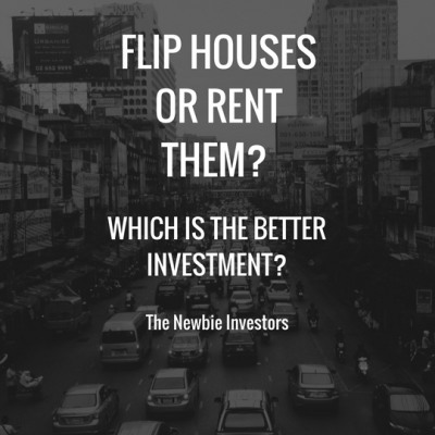 Flipping or Renting? What's The Better Investment?