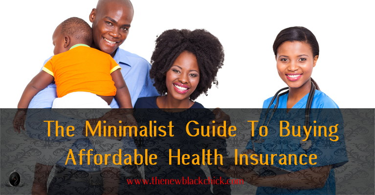 The New Black Chick - Minimalist Guide to Buying Affordable Health Insurance