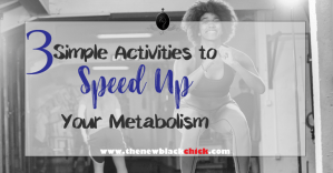 These Three Simple Things Will Speed Up Your Metabolism