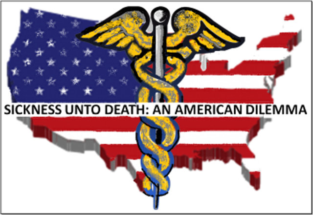 Sickness Unto Death:  An American Dilemma.  Part One  ~ By John MacWillie, Ph.D.