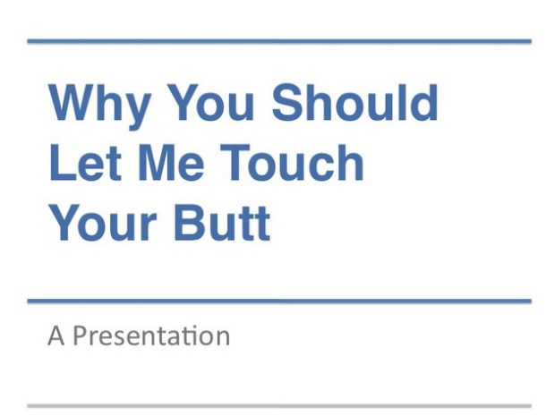 Why You Should Let Me Touch Your Butt