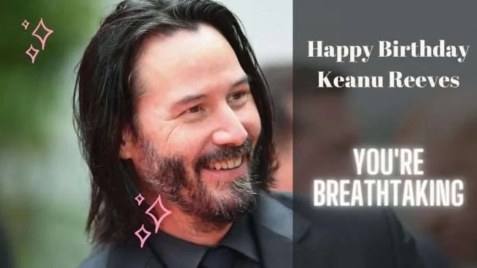 Happy Birthday Keanu Reeves You are Breathtaking!