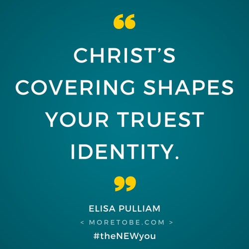 Christ's covering shapes your truest idenity!