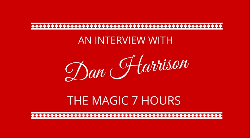 #18 The Magic 7 Hours with Dan Harrison