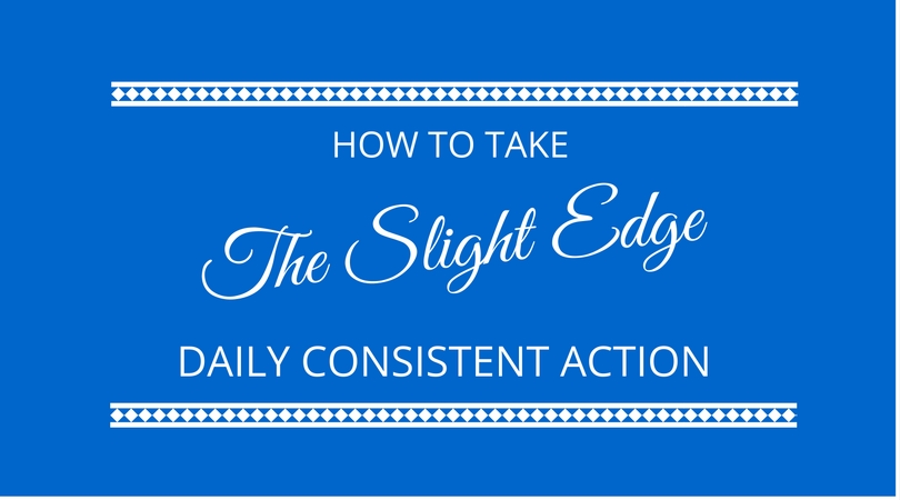#33 The Slight Edge – How to Take Consistent Action