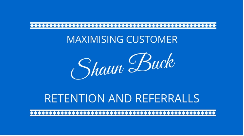 #45 Customer Retention and Maximising Referrals with Shaun Buck