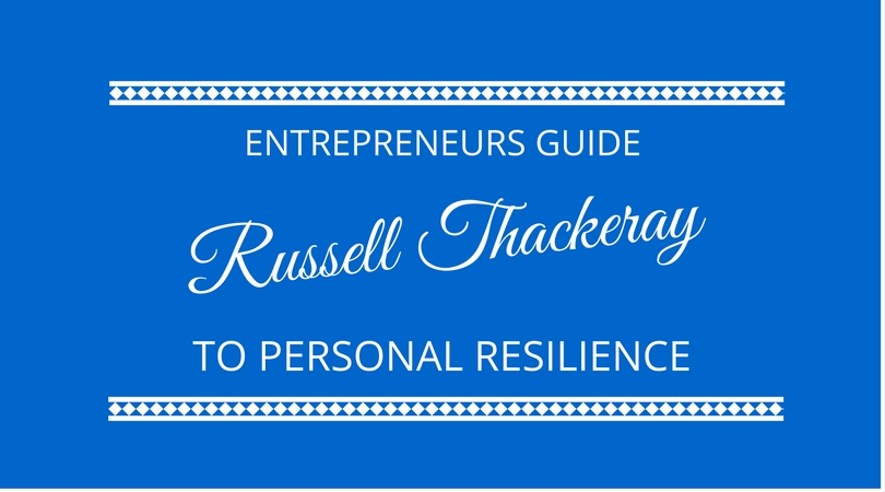 Entrepreneurs guide to personal resilience with Russell Thackeray