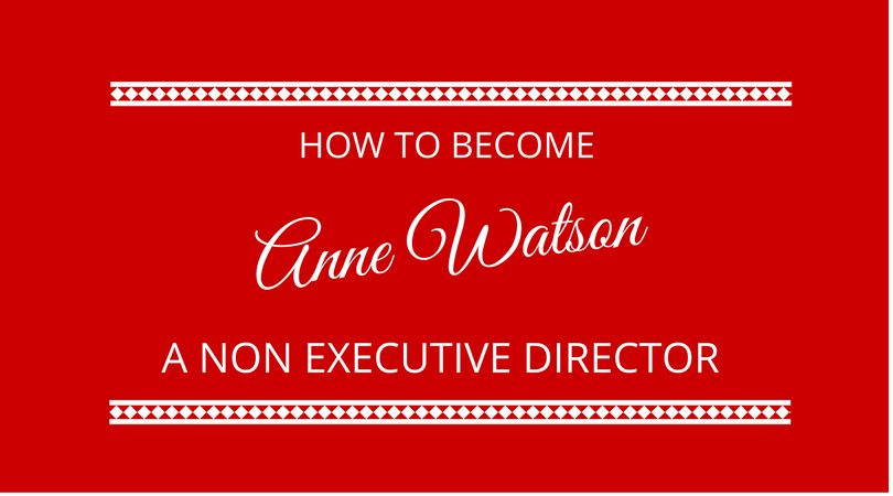How to become a Non Executive Director with Anne Watson. Anne Watson talks to the next 100 days podcast about becoming a non executive director