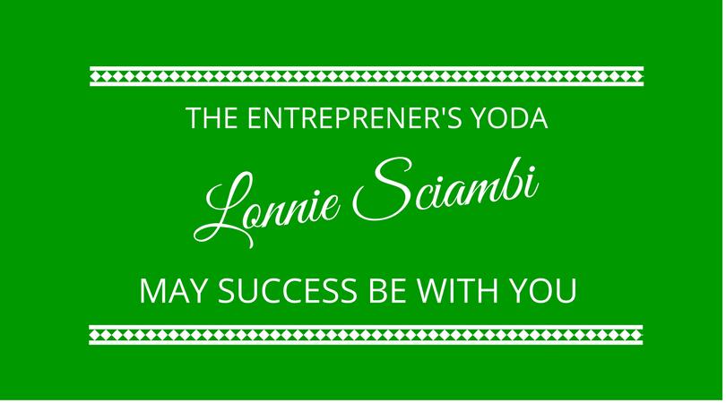 #92 The Entrepreneur's Yoda with Lonnie Sciambi