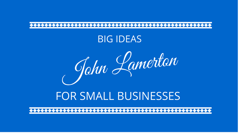#93 Big Ideas for Small Businesses with John Lamerton