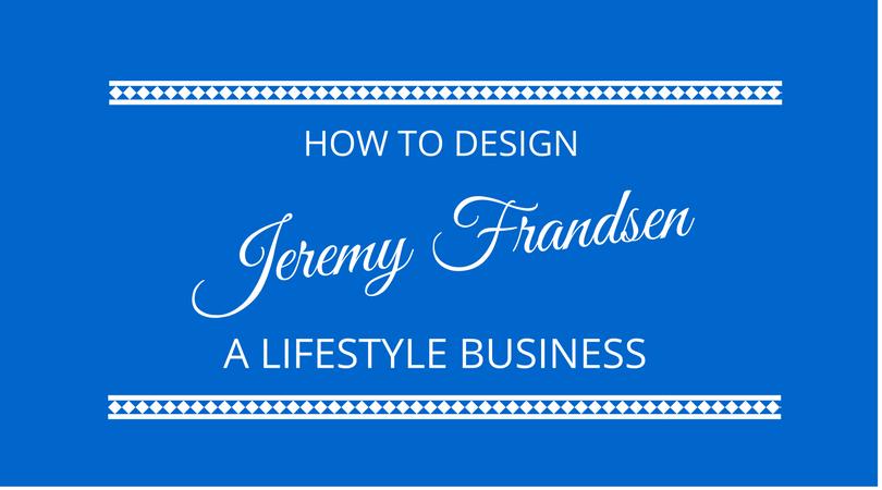 #100 Lifestyle Design with Jeremy Frandsen