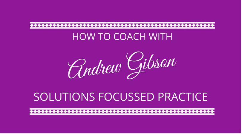 #131 Solutions Focussed Practice with Andrew Gibson