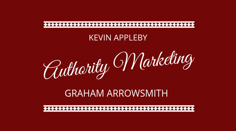 #178 Graham Arrowsmith & Kevin Appleby – Authority Marketing