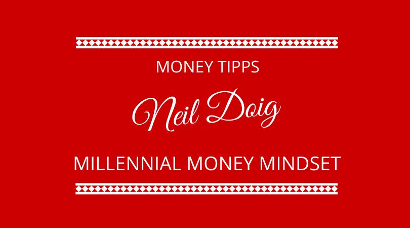 Money Tipps and Millennial Money Mindset with Neil Doig