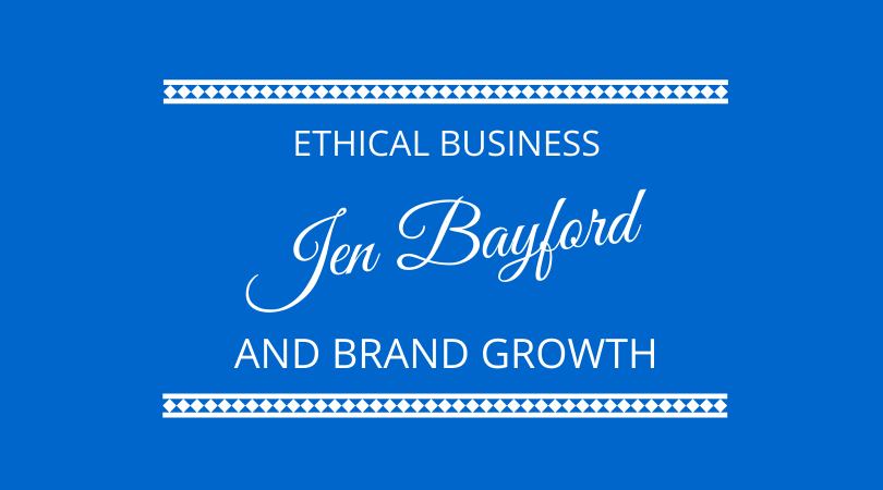 #258 – Jen Bayford – Ethical Business & Brand Growth