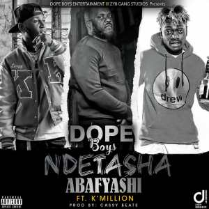 Dope Boys Ft. K'Millian – Ndetasha Abafyashi MP3 Download