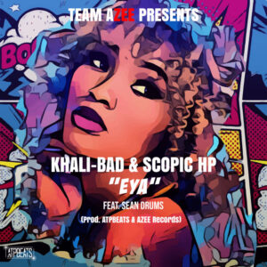 Khali Bad & Scopic HP Ft. Sean Drums – EYA